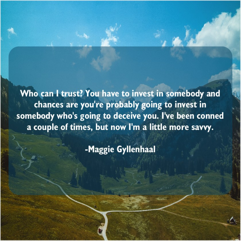 Maggie Gyllenhaal – Who can I trust? You… – Quote Pals