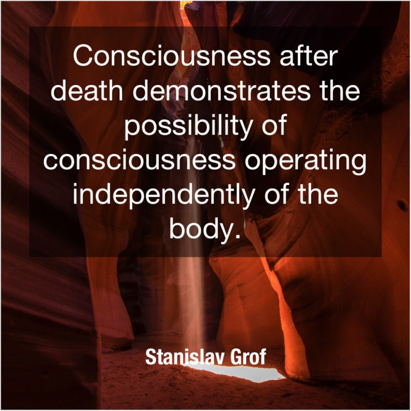 Stanislav Grof – Consciousness after death demonstrates the… – Quote