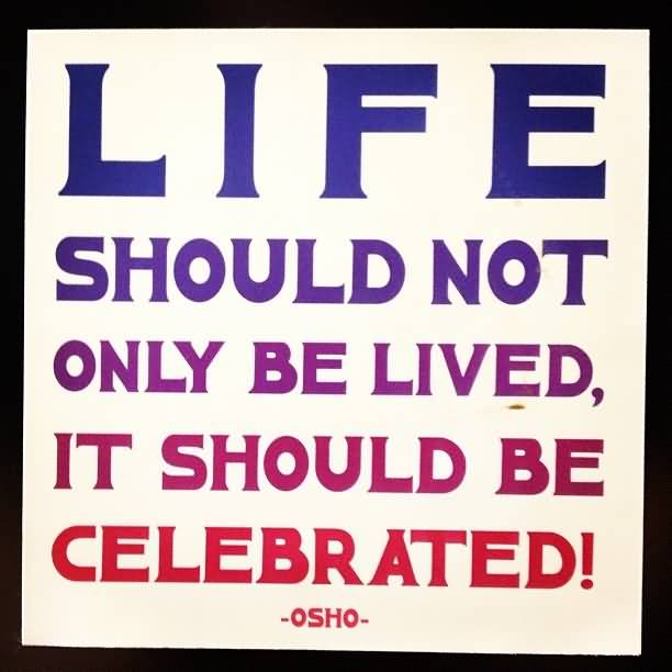 Celebration Of Life Quotes And Sayings Extraordinary 20 Celebration Of Life Quotes And Sayings Pics  Quotesbae