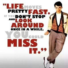 Ferris Bueller Life Moves Pretty Fast Quote Best Ferris Bueller Life Moves Pretty Fast Quote 03  Quotesbae