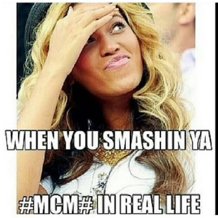 When You Smashin Ya #MCM# In Real Life