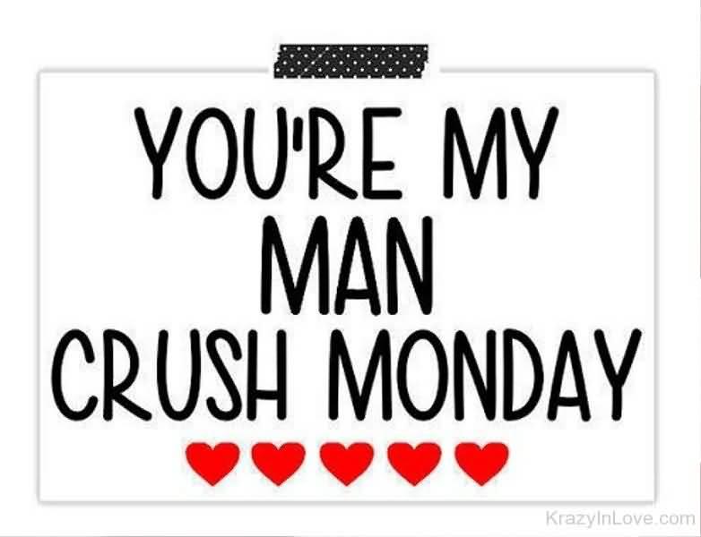 You're My Man Crush Monday