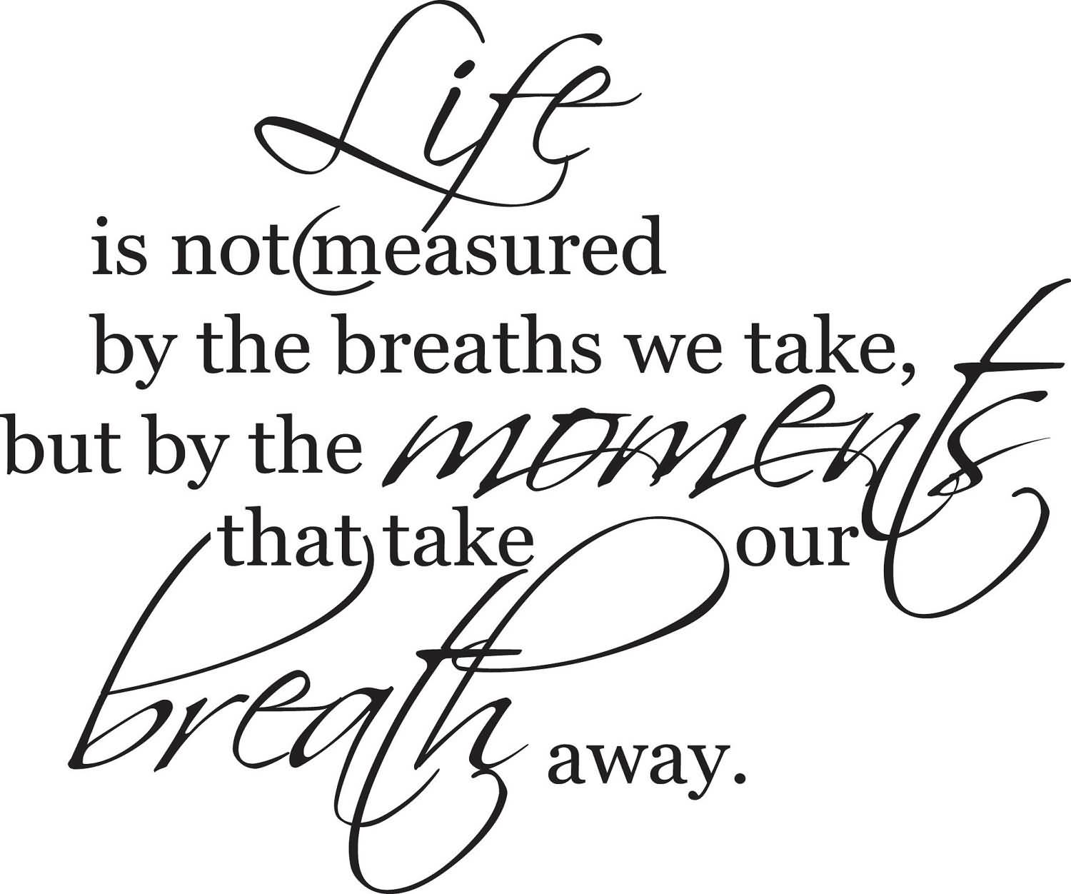 Life Is Not Measured Quote Life Is Not Measuredthe Breaths Quote 14  Quotesbae