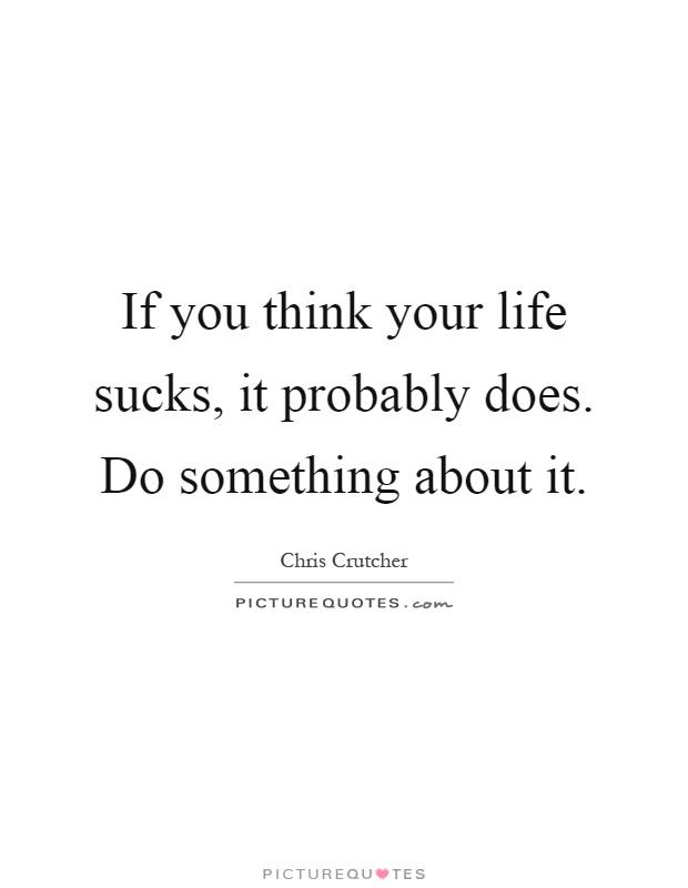 Life Sucks Quote Stunning Life Sucks Quotes 10  Quotesbae