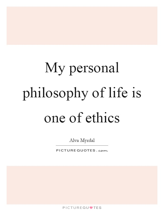 """my philosophy in life The philosophy of life would include things like how you decide what is """"good"""" and """"bad"""", what """"success"""" means, what your """"purpose"""" in life is (including if you don't think there."""