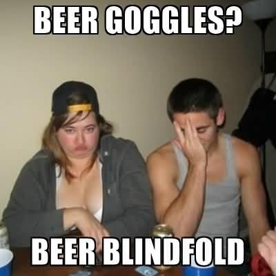 Beer Goggles Meme Funny Image Photo Joke 13