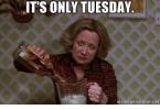 It's Only Tuesday Meme Funny Image Photo Joke 04
