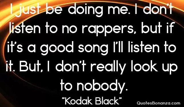 look up to nobody quote by kodak black