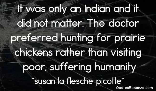 It was only an Indian and it did not matter. The doctor preferred hunting for prairie chickens rather than visiting poor, suffering humanity.