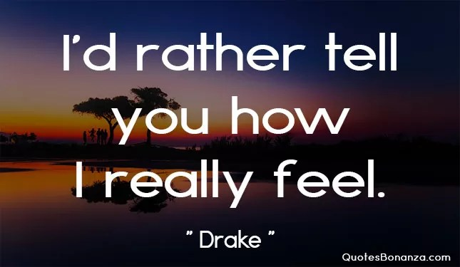 how i really feel quote by drake