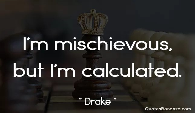 mischievous but calculated