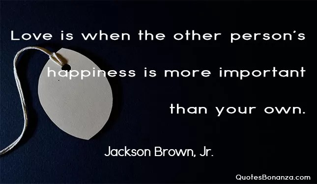 love is when the other persons happiness is more important than your own