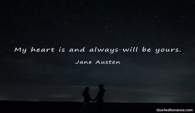 my heart is and always will be yours - jane austen quote