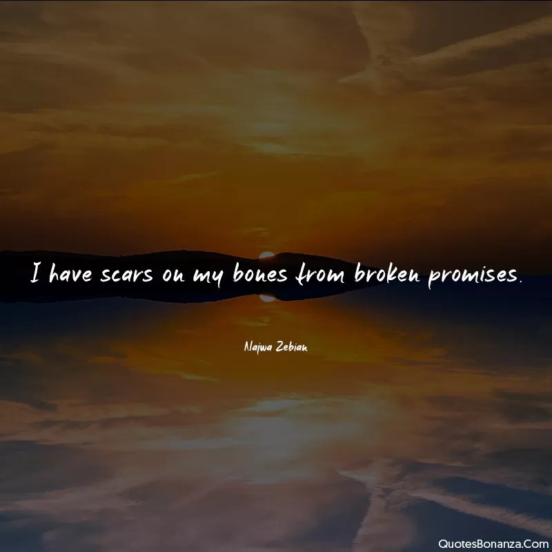 i-have-scars-on my-bones-from-broken-promises-najwa-zebian-quotes