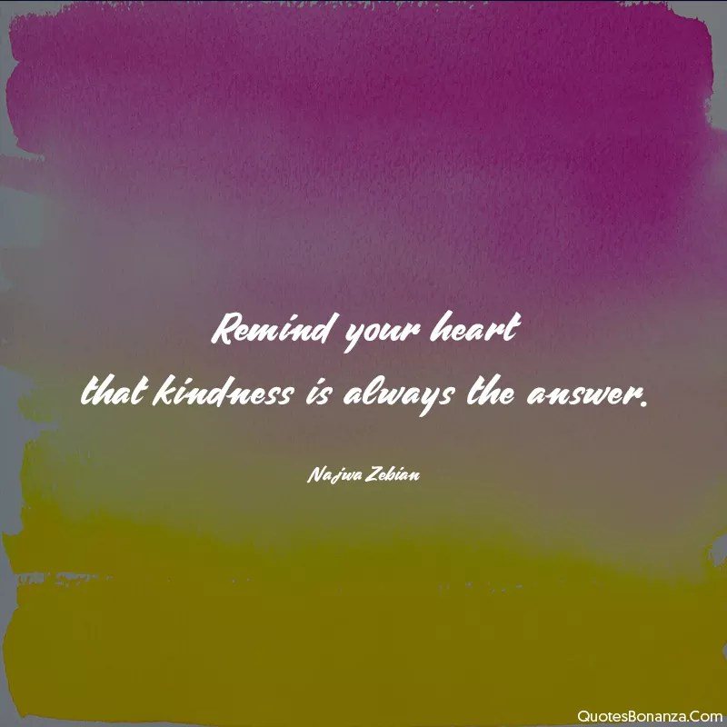 remind-your-heart-kindness-is-always-the-answer-quote-by-najwa-zebian