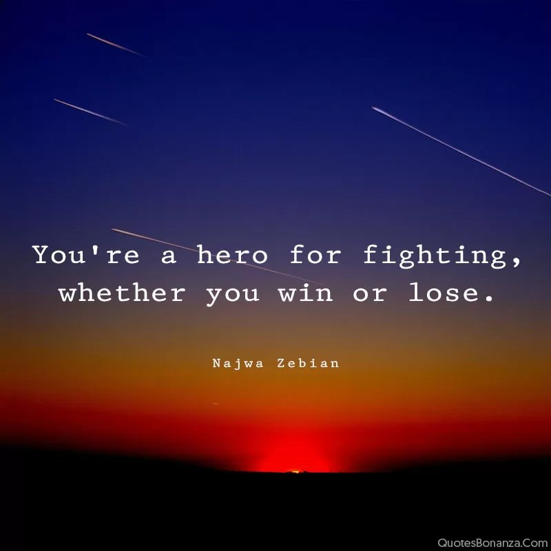 youre-hero-for-fighting-whether-you-win-or-lose-najwa-zebian