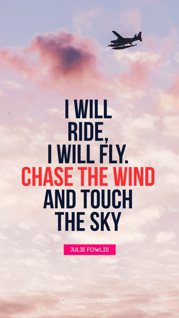 Fly Quotes : quotes, Ride,, Chase, Touch, Quote, Julie, Fowlis, QuotesBook