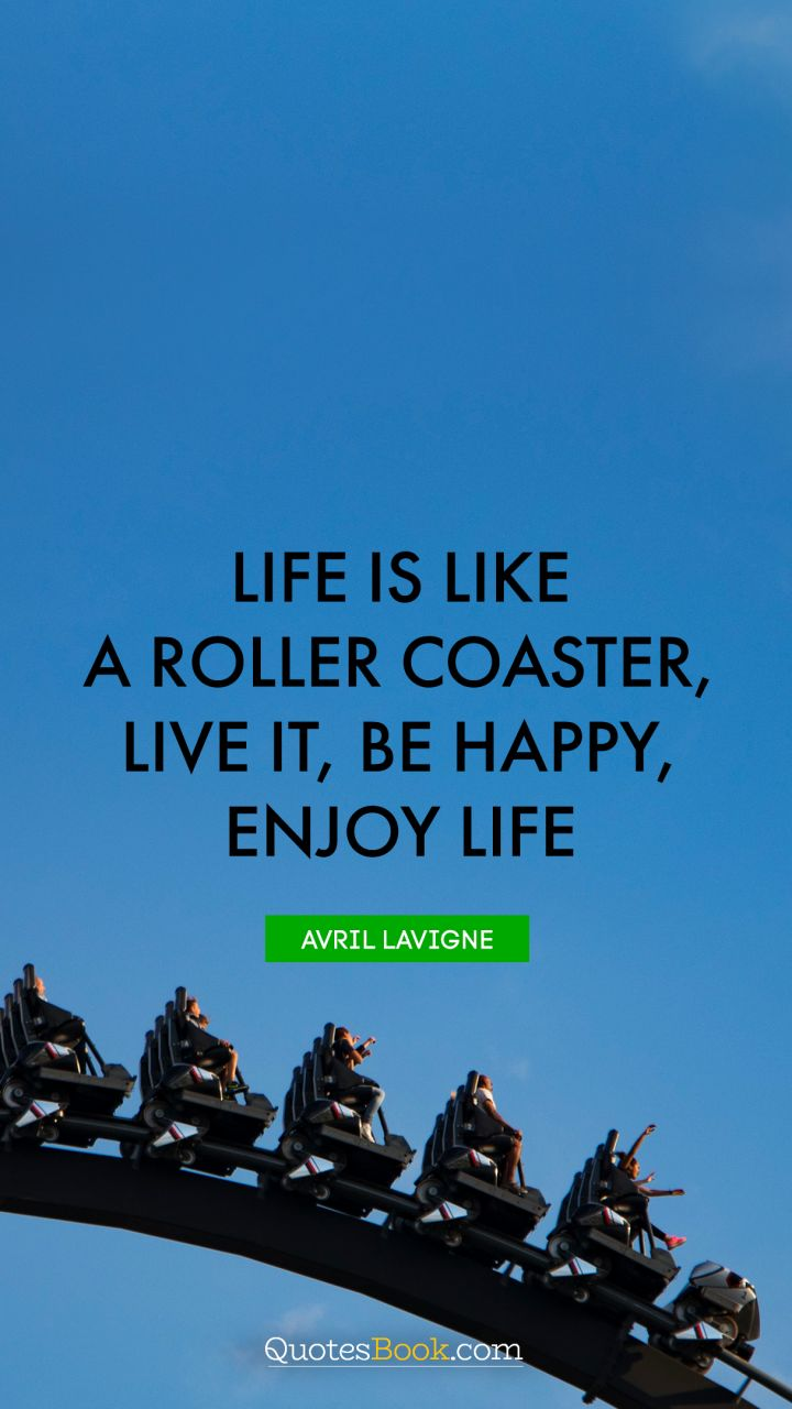 Life Is A Rollercoaster Quotes : rollercoaster, quotes, Roller, Coaster, Quotes, About