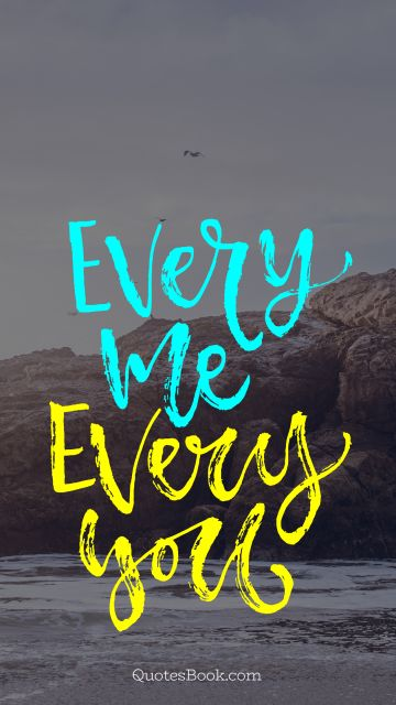 Every Me And Every You : every, Short, Dating, Quotes, Sayings, QuotesBook