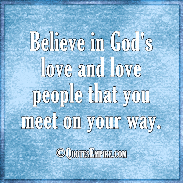 Believe In God's Love Quotes Empire Interesting God's Love Quotes