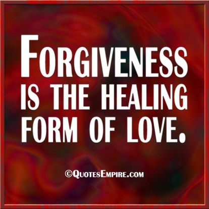 Forgiveness is the healing form of love.