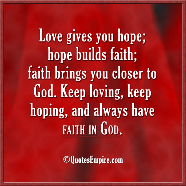 Love And Hope Quotes Interesting Love Hope Faith And God Quotes Empire