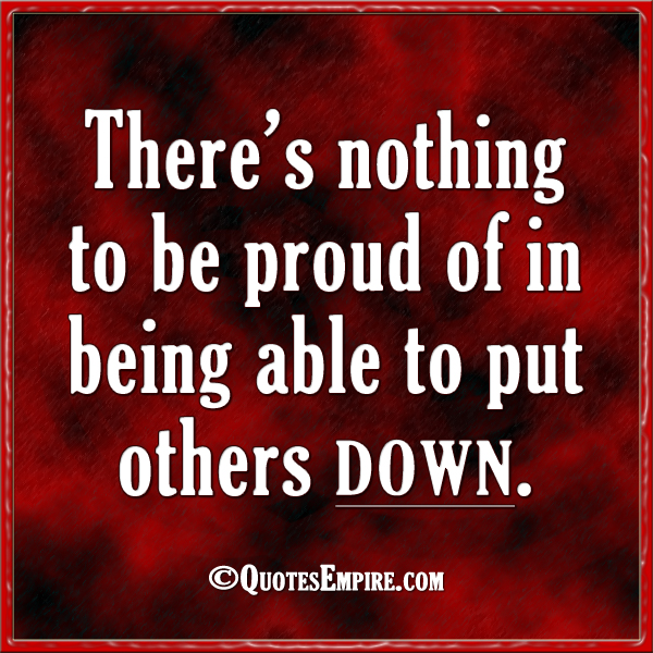 Don\'t put others down - Quotes Empire