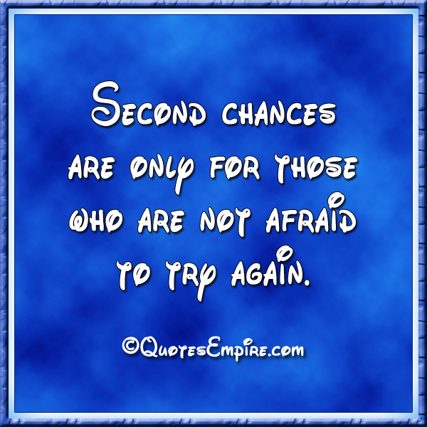Second chances are only for those who are not afraid to try again