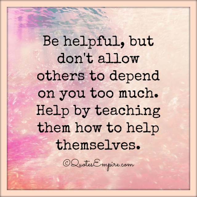 Be Helpful Quotes Empire Stunning Helpful Quotes