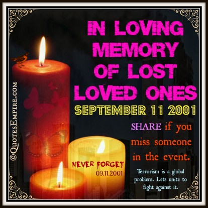In the memory of lost loved ones. Terrorism is a global problem. Lets unite to fight against it. Share if you miss someone in the event. Never Forget 09-11-2001.