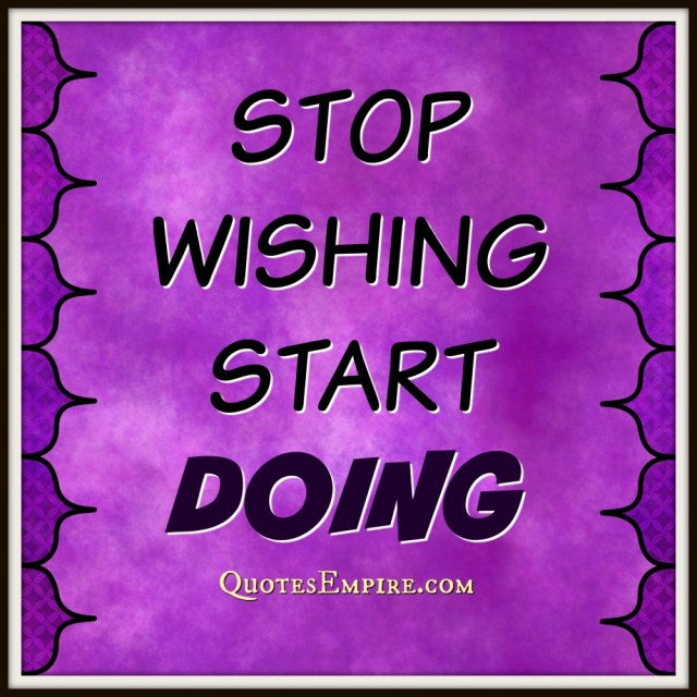 Stop wishing start doing - Quote
