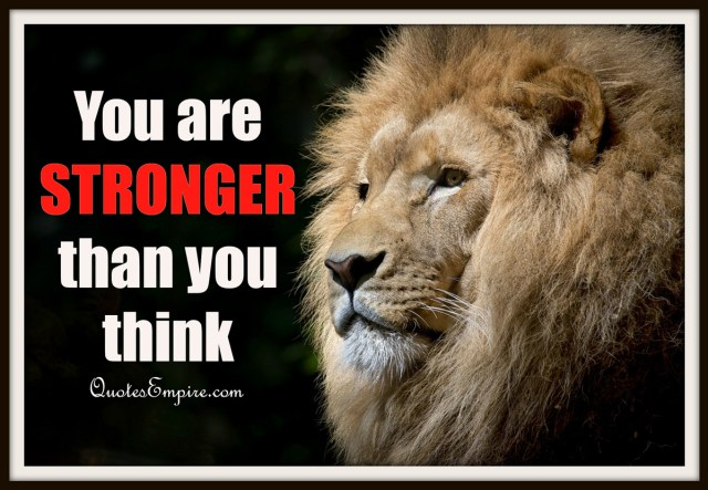 65 Inspirational Quotes Explained That Will Change Your Life.You are stronger than you think.