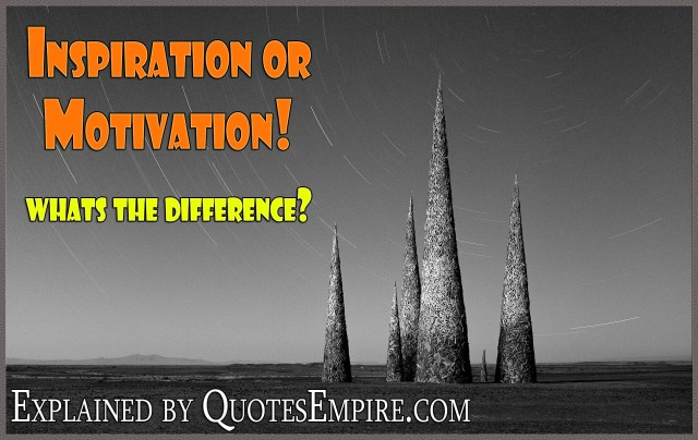 Difference between Inspiration or Motivation!