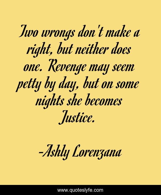 Two Wrongs Don T Make A Right Quote : wrongs, right, quote, Wrongs, Don't, Right,, Neither, Revenge, Quote, Ashly, Lorenzana, QuotesLyfe