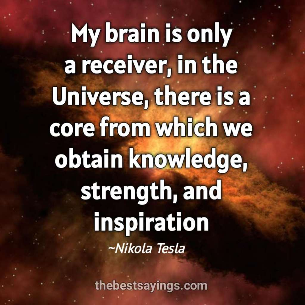 My brain is only a receiver, in the Universe