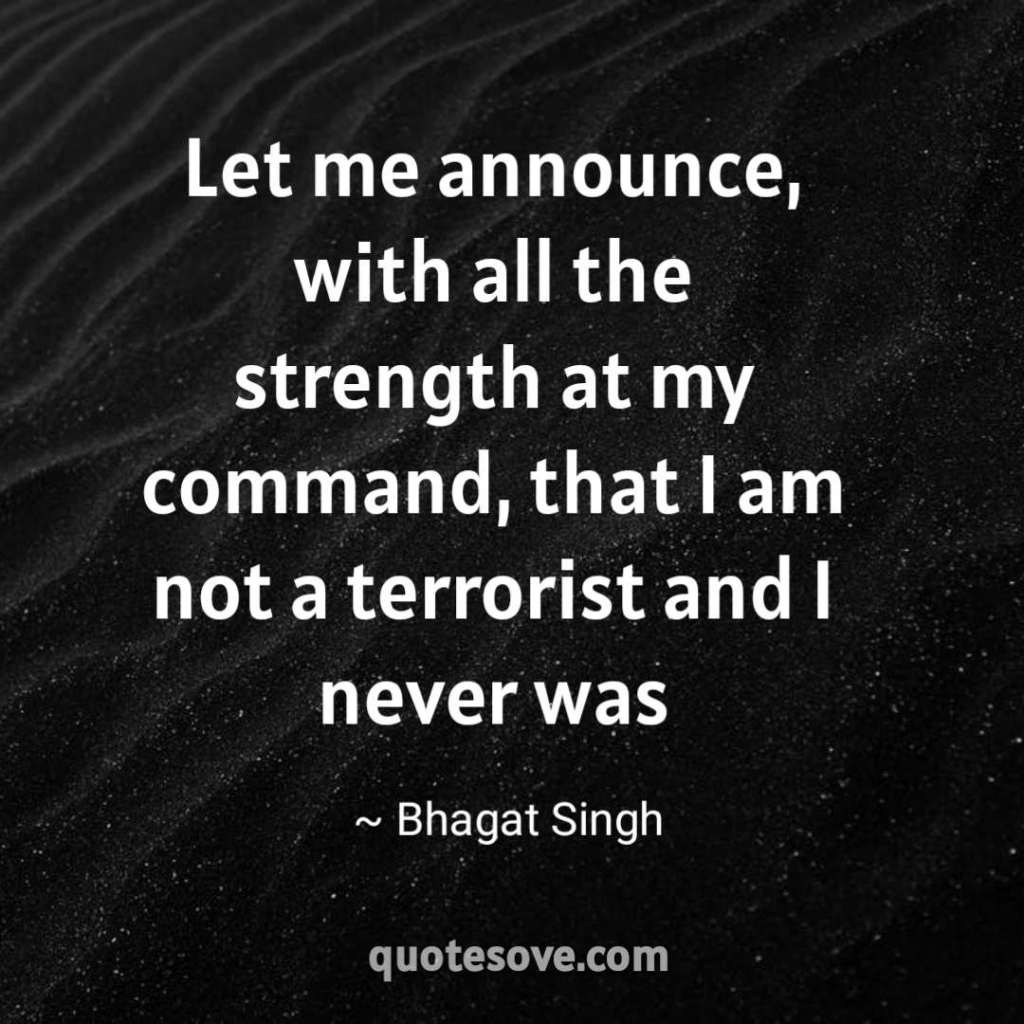 Let me announce, with all the strength at my command, that I am not a terrorist and I never was