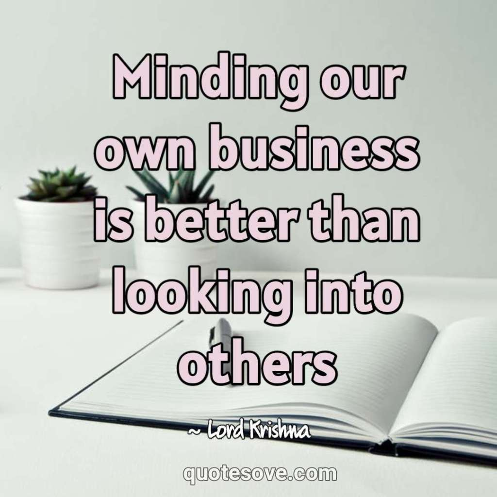 Minding our own business is better than looking into others