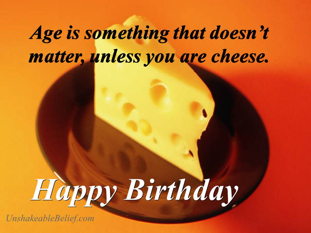 Age Is Something That Doesn't Matter Unless You Are Cheese