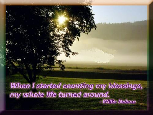 When I started counting my blessings My whole life turned around Blessings Quote ~ Blessing Quote