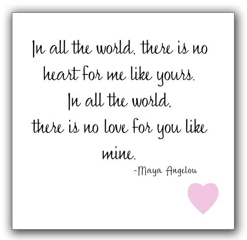 In All The World There Is No Heart For Me Like Yours, In All The World, There Is No Love For You Like Mine ~ Love Quote