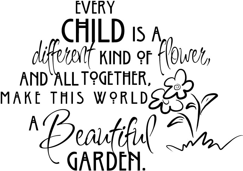 Every Child Is A Different Kind of Flower ~ Children Quote
