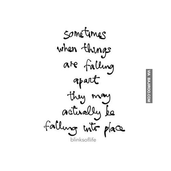 Sometimes When Things Are Falling Apart They May Actually