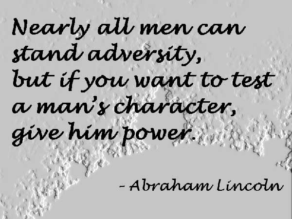 Nearly All Men Can Stand Adversity, But If You Want To