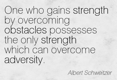 One Who Gains Strength By Overcoming Obstacles Possesses