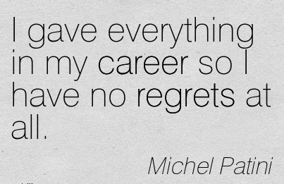 Career Quotes By Michel Patini~I Gave Everything In My