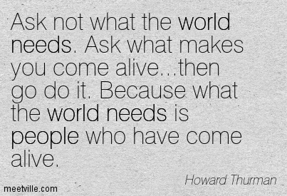Don't Ask Yourself What the World Needs.Ask Yourself What