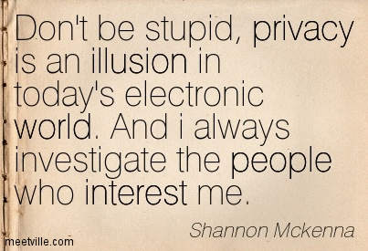 https://i0.wp.com/quotespictures.com/wp-content/uploads/2015/06/dont-be-stupid-privacy-is-an-illusion-in-todays-electronic-world-and-i-always-investigate-the-people-who-interest-me.jpg