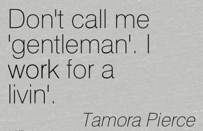 Don't call me 'gentleman'. I work for a livin