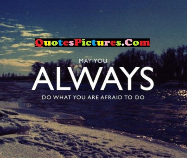 Motivated Selfish Quote May You Always Do What You Are Afraid To Do
