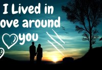 I Lived in love around you